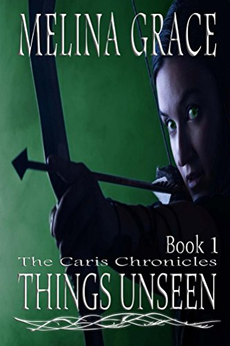 Things Unseen: (An epic fantasy adventure series) (The Caris Chronicles Book 1) PDF
