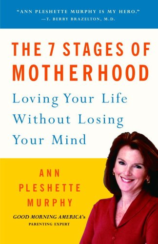 7 Stages Of Motherhood : Making The Most Of Your Life As A Mom, ANN PLESHETTE MURPHY