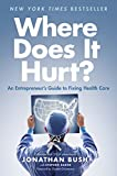 Where Does It Hurt?: An Entrepreneurs Guide to Fixing Health Care