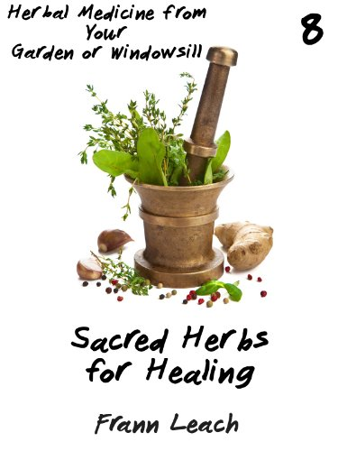 Sacred Herbs for Healing (Herbal Medicine from Your Garden or Windowsill)