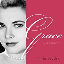 Grace: A Biography (       UNABRIDGED) by Thilo Wydra, Rachel Hildebrandt (translator) Narrated by Jonathan Yen
