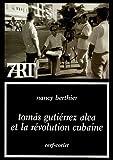 echange, troc Nancy Berthier - Tomas Gutiérrez Alea et la Révolution cubaine
