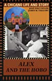 Alex and the Hobo: A Chicano Life and Story (0292781806) by Taylor, José Inez