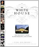 The White House: The President s Home in Photographs and History