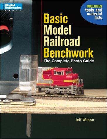 Basic Model Railroad Benchwork: The Complete Photo Guide (Model Railroader)