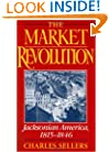 The Market Revolution: Jacksonian America, 1815-1846