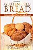 Sophie Miller Gluten-Free Bread: Delicious Easy Homemade Bread