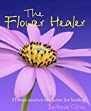 The Flower Healer: Flower-essence Medicine for Healing