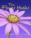 The Flower Healer: Flower-essence Medicine for Healing