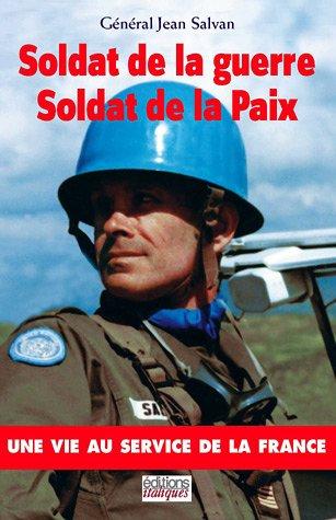 Soldat de la guerre, Soldat de la Paix : Une vie au service de la France