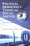 Political Democracy, Trust, and Social Justice: A Comparative Overview (Northeastern Series on Democratization and Political Development)