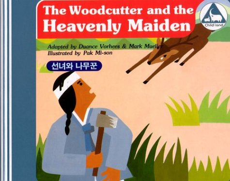 Woodcutter and the Heavenly Maiden Korean (Korean Folk Tales for Children, Vol 1), Duance Vorhees; Mark Mueller