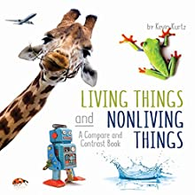 Living Things and Nonliving Things: A Compare and Contrast Book Audiobook by Kevin Kurtz Narrated by Tyler Stoe