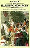 Habsburg Monarchy, 1809-1918: A History of the Austrian Empire and Austria-Hungary (0140134980) by Taylor, A. J. P.