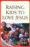 Raising Kids to Love Jesus: A Biblical Guide for Parents
