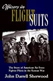 img - for Officers in Flight Suits: The Story of American Air Force Fighter Pilots in the Korean War by John Darrell Sherwood (1996-09-01) book / textbook / text book