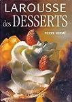 Larousse des desserts de Pierre Herm�...