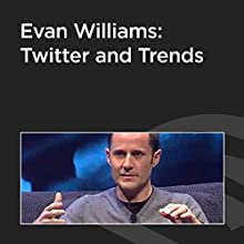 Evan Williams: Twitter and Trends  by Evan Williams Narrated by John Battelle