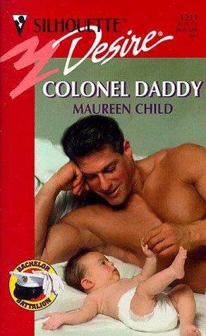 Colonel Daddy  (The Bachelor Battalion) (Silhouette Desire, 1211), MAUREEN CHILD