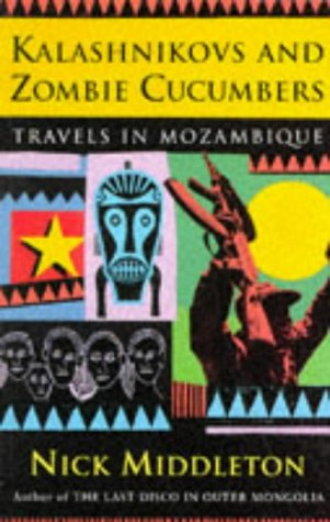 Kalashnikovs & Zombie Cucumbers: Travels in Mozambique