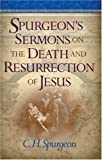 Spurgeon's Sermons on the Death and Resurrection of Jesus