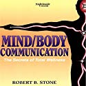 Mind/Body Communication: The Secret of Total Wellness  by Robert B. Stone Narrated by Robert B. Stone