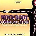 Mind/Body Communication: The Secret of Total Wellness Rede von Robert B. Stone Gesprochen von: Robert B. Stone