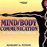 Mind/Body Communication: The Secret of Total Wellness | Robert B. Stone