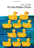 10 Little Rubber Ducks Board Book (World of Eric Carle (Harper)) (006196428X) by Carle, Eric