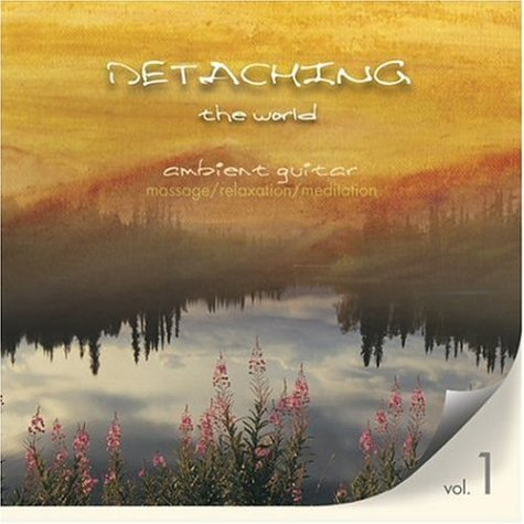 Detaching the World Vol. 1 - Ambient Music for Massage/Relaxation/Meditation