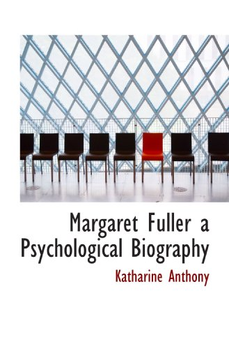 Margaret Fuller a Psychological Biography