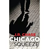 Chicago Squeezeby J.R. Chase