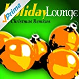 Holiday Lounge - The Christmas Remixes
