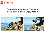 Strengthening Yoga Flow for a Nice Butt & Sexy Legs, Part A