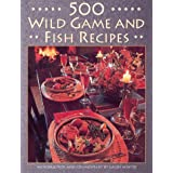 500 Wild Game and Fish Recipes by Galen Winter