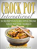 Crock Pot International: Scrumptious Slow Cooker Recipes from Around the World (International Cooking Book 1)