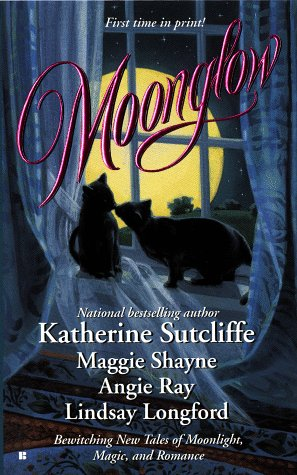 Moonglow, KATHERINE SUTCLIFFE, LINDSAY LONGFORD, ANGIE RAY, MAGGIE SHAYNE
