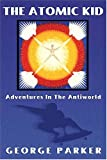 The Atomic Kid: Adventures in the Antiworld