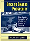 img - for Back to Shared Prosperity: The Growing Inequality of Wealth and Income in America book / textbook / text book