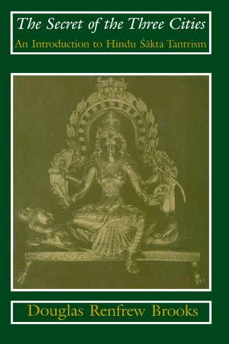 The Secret of the Three Cities: An Introduction to Hindu Sakta Tantrism