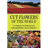 Cut Flowers of the World: A Complete Reference for Growers and Florists ~ Ben-Erik Van Wyk