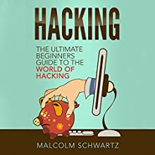 Hacking: The Ultimate Beginners Guide to the World of Hacking Audiobook by Malcolm Schwartz Narrated by A. Zens