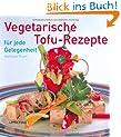 Vegetarische Tofu-Rezepte f�r jede Gelegenheit