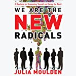 We Are the New Radicals: A Manifesto for Reinventing Yourself and Saving the World | Julia Moulden