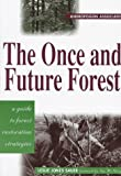 img - for By Leslie Sauer The Once and Future Forest: A Guide To Forest Restoration Strategies (4th Edition) book / textbook / text book