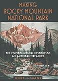 Making Rocky Mountain National Park: The Environmental History of an American Treasure