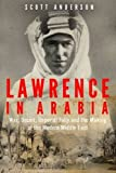 Lawrence in Arabia: War, Deceit, Imperial Folly and the Making of the Modern Middle East by Scott Anderson (2014) Hardcover