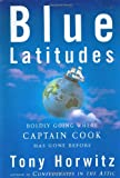 Blue Latitudes: Boldly Going Where Captain Cook Has Gone Before (0805065415) by Tony Horwitz