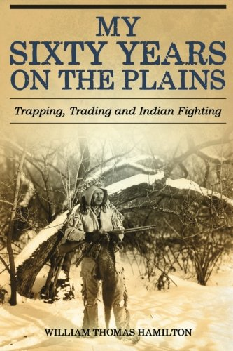 my-sixty-years-on-the-plains-trapping-trading-and-indian-fighting
