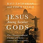 Jesus Among Secular Gods: The Countercultural Claims of Christ | Ravi Zacharias,Vince Vitale